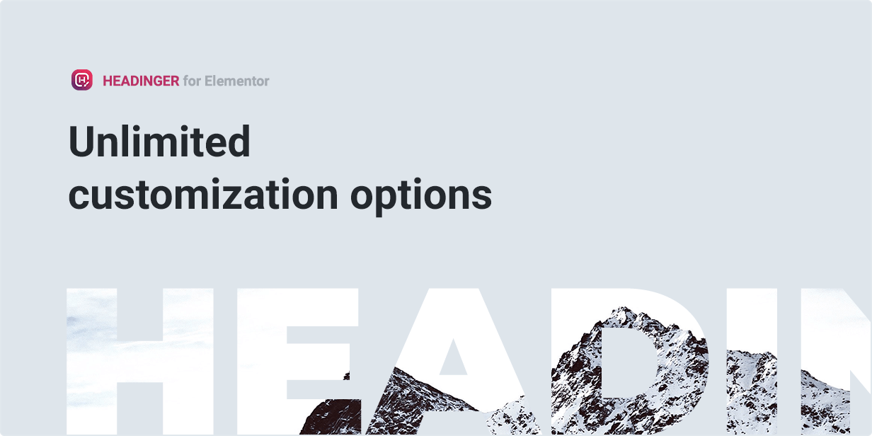 Unlimited Customization Options with Headinger